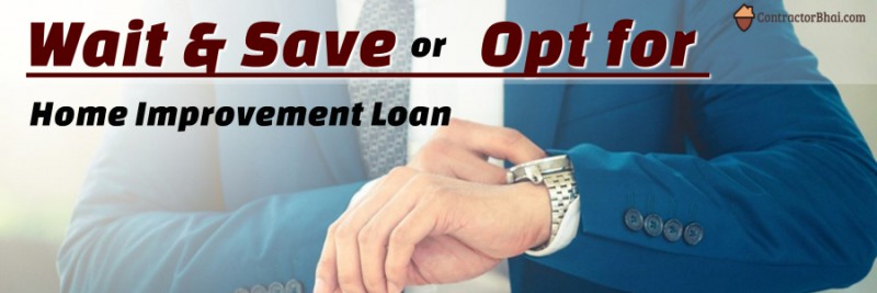 Decision to take Home Improvement Loan