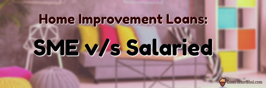 Home Improvement Loans SME vs Salaried Contractorbhai