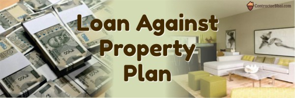 Loan Against Property Plan Contrcatorbhai