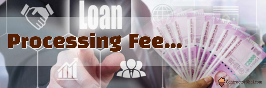 Processing Fee for Loans Contractorbhai